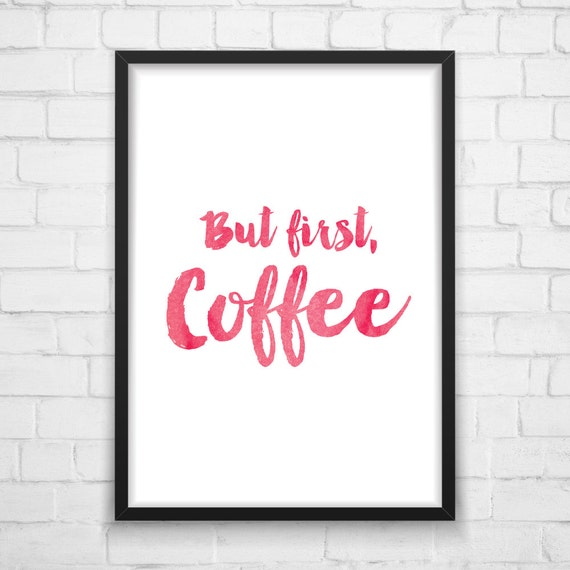 Free Printable Coffee Quotes: But First Coffee Printable Art Coffee By MotivationalThoughts
