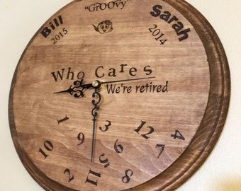 Who cares- I'm retired- we're retired- retired clock- retired gift- personalized- wood burned- monogram