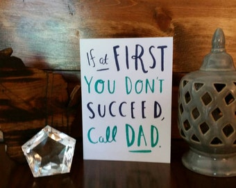 If at first you don't succeed, call dad * greeting card * for dad