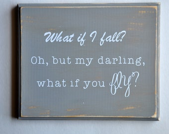 """FLY QUOTE WOODEN sign, """"What if I fall? Oh, but my darling what if you fly?"""