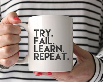 Try. Fail. Learn. Repeat. mug, Made in the USA. coffee cup, gift for bloggers, creative entrepreneurs, girlboss