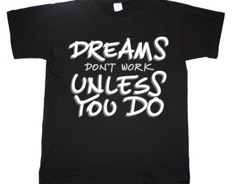 Dreams Don't Work Unless You Do Motivational Inspirational Quote Gift T Shirt