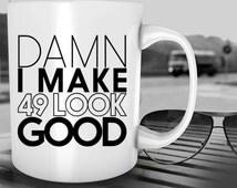 49th birthday, 49th birthday gift, coffee mug, 1966 birthday, birthday gifts, tea cup, I Make 49 Look, funny mugs, funny coffee mug, dad mom