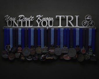 You Don't Know Until You Tri - Allied Medal Hanger Holder Display Rack - Triathlon Medals Hanger