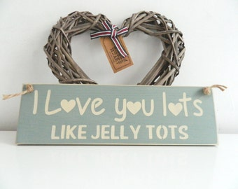 Love you lots like Jelly Tots, sign, Shabby Chic, painted in Annie Sloan
