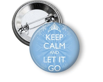 "Keep Calm and Let it Go 1.25"" or Larger Pinback Button, Flatback or Fridge Magnet, Badge, Frozen reference, Pinback Button, Key Chain"