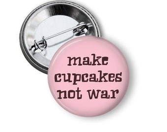 "Make Cupcakes Not War 1.25"" or Larger Pinback Button, Flatback or Fridge Magnet, Badge, Keychain, Pocket Mirror, Bottle Opener"