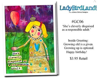 She's cleverly disguised as a responsible adult. -GREETING CARD