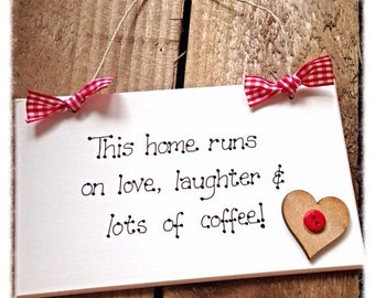 """Decorative Wooden Plaque Sign """"This home runs on Love, Laughter & lots of Coffee"""" shabby chic Friend Family Gift"""