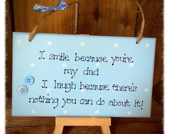 "Father's Day Handmade Plaque Sign shabby chic dad grandad daddy birthday gift ""I smile because you're my ......"""