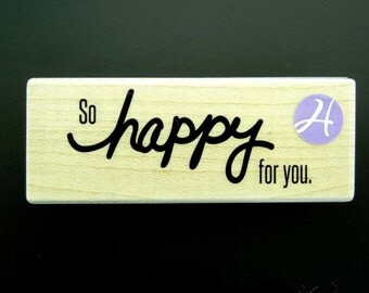 SO HAPPY For YOU Wood Mount Rubber Stamp