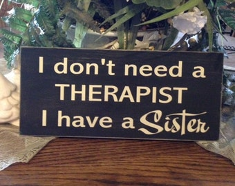 Wood sign funny Therapist Sister shabbie vintage sign  sign chalk paint humor