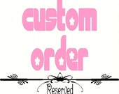Custom Order - Reserved for elucas1956