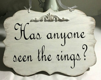 Wedding Sign Has anyone seen the rings? Wood White Shabby Custom Photo Prop Aisle Flower Girl Ring Bearer