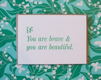 You are brave & you are beautiful.