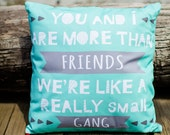 """Quote Pillow Cover """"You and I are More Than Friends, We Are Like a Really Small Gang"""