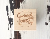 Crocheted With Love / Wood Stamp / Handmade / Gift Tags / Gift Wrap / Gift for Crocheter / Limited Edition
