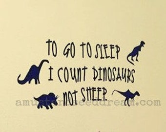 To Go To Sleep I count Dinosaurs Not Sheep- saying - Vinyl Wall Art, Graphics, Lettering, Decals, Stickers