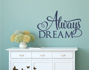 Always Dream Vinyl Decal - Removable Decal - Quote Vinyl Wall Decal
