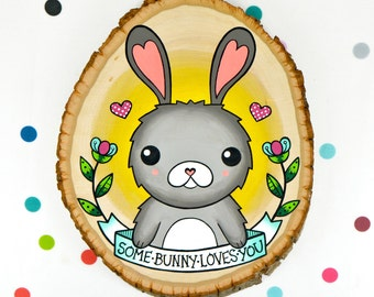 some bunny loves you / original painting on wood slice / quirky cute kawaii rabbit home decor