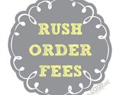 RUSH ORDER FEES - please see description - for expedited orders