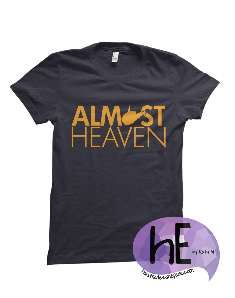 Almost Heaven West Virginia T Shirt Made To Order