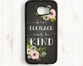 Have courage and be kind, Cinderella Quote Disney Quote Samsung Galaxy s6 s5 s4, Samsung Note 3 4, iPhone 7 6 Plus Case, iPhone 5 5s 5c Q57