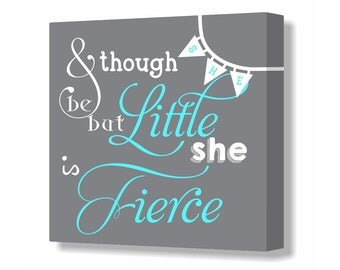Turquoise and Gray Baby Girl Nursery Sign Though she be But Little She is Fierce Nursery Canvas Decor Baby Shower Gift