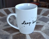 Deep Breaths, More Tea - Hand painted ceramic mug for writers and artists and anxious types - Simple version - Black and White