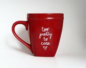 Too Pretty To Care, Under 25, Gift for Her, Funny Caddy Quote Coffee Tea Mug, 12 oz Red, Dishwasher Safe