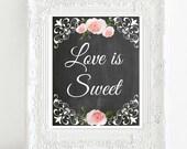 Instant Download Printable DIY Bridal Shower Wedding Sign, Love is Sweet Decor Chalkboard Background Pink Flowers Shabby Roses