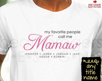 My Favorite People Call Me Mamaw Shirt - Mother's Day Gift - Mamaw Birthday Gift or Mamaw Christmas Gift