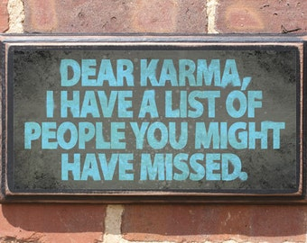 Dear Karma I Have a List of People You Might Have Missed Pithy Quote Wall Art Sign Plaque Gift Present Home Decor Vintage Style revenge Fun