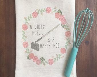 A Dirty Hoe is a Happy Hoe Flour Sack Tea Towel