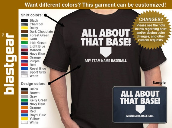 All About That Base (any team) T-shirt — Any color/Any size - Adult S, M, L, XL, 2XL, 3XL, 4XL, 5XL  Youth S, M, L, XL