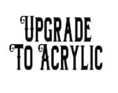 Upgrade my sign to Acrylic UPA