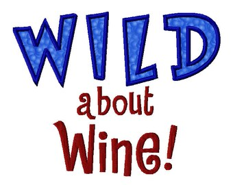 Wild About Wine Phrase DIY Applique Design For Embroidery Machines - Instant Download