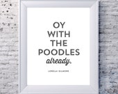 """Lorelai Gilmore Quote - """"Oy with the poodles already"""" - Gilmore Girls"""