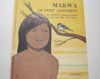 Makwa Le Petit Algonquin Book-  Hardcover 1973 Illistrated Child / Youth Book -1970s