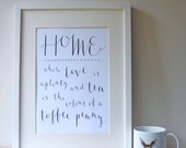 Home, Where Love is Aplenty & Tea is the Colour of a Toffee Penny / A4 A5 Print / Calligraphy