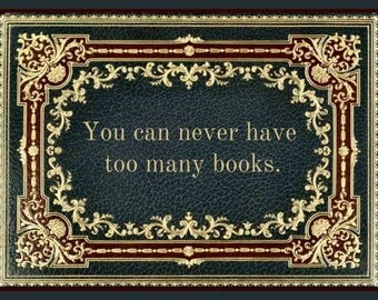 Fridge Magnet - Book, reading quote, You can never have too many books -