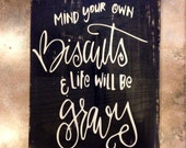 Mind your own Biscuits and Life will be Gravy Wooden Sign Vinyl Rustic decor