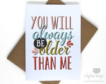 You Will Always Be Older Than Me Card