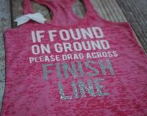 Women's running shirt. Marathon tank top. Half Marathon. Burnout tank top. If found on ground please drag across finish line. workout.
