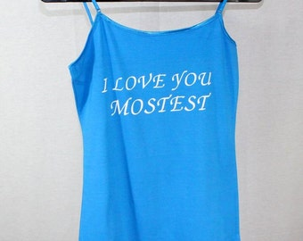 "Blue Tank Top with ""I love you Mostest"""