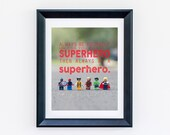 Lego Superhero Group Always be yourself unless you can be a superhero 8 x 10 Photograph Print