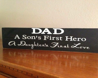 Dad, sons first hero, daughters first love, sign
