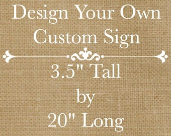 "Design Your Own Rustic Custom Wooden Sign - 20"" long x 3.5"" tall - Customize Font and Colors"