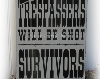 Trespassers Will Be Shot Survivors Will Be Shot Again Wood Sign