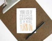 Your proper grammar is a turn on card - funny love card - nerdy card